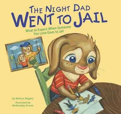 The Night Dad Went to Jail: What to Expect When Someone You Love Goes to Jail - Higgins, Melissa