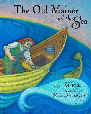 The Old Mainer and the Sea - Flahive, Jean, and Dieumegard, Mari