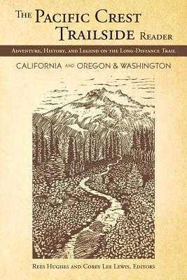 The Pacific Crest Trailside Reader, California: Adventure, History, and Legend on the Long-Distance Trail - Hughes, Rees