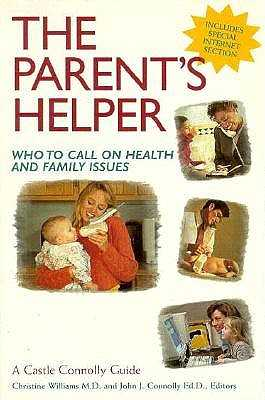 The Parent's Helper: Who to Call on Health and Family Issues - Williams, Christine L, and Connolly, John J