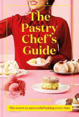 The Pastry Chef's Guide: The secret to successful baking every time - Gill, Ravneet