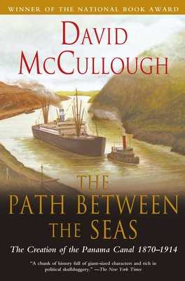 The Path Between the Seas: The Creation of the Panama Canal, 1870-1914 - McCullough, David