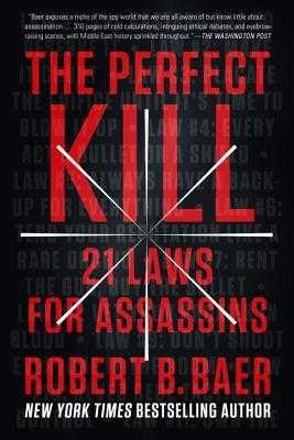 The Perfect Kill: 21 Laws for Assassins - Baer, Robert B