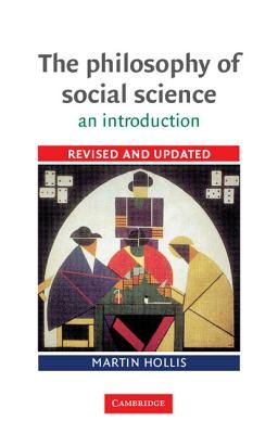 The Philosophy of Social Science: An Introduction - Hollis, Martin