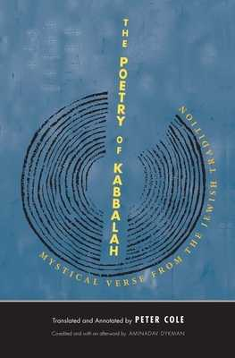 The Poetry of Kabbalah: Mystical Verse from the Jewish Tradition - Cole, Peter, Chfc, Lcsw (Editor), and Dykman, Aminadav (Afterword by)