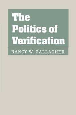 The Politics of Verification - Gallagher, Nancy W, Professor