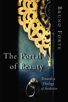The Portal of Beauty: Towards a Theology of Aesthetics - Forte, Bruno, and Glenday, David (Translated by), and McPartlan, Paul (Translated by)