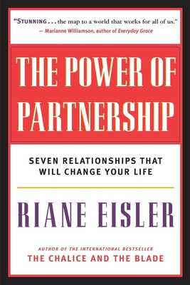 The Power of Partnership: Seven Relationships That Will Change Your Life - Eisler, Riane, Jd, PH D