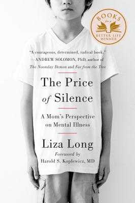 The Price of Silence: A Mom's Perspective on Mental Illness - Long, Liza, and Koplewicz, Harold S (Foreword by)