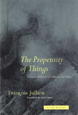 The Propensity of Things - Jullien, Francois, and Lloyd, Janet, Lady (Translated by)