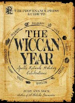 The Provenance Press Guide to the Wiccan Year: A Year Round Guide to Spells, Rituals, and Holiday Celebrations - Nock, Judy Ann