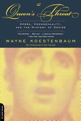 The Queen's Throat: Opera, Homosexuality, and the Mystery of Desire - Koestenbaum, Wayne