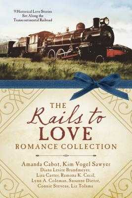 The Rails to Love Romance Collection: 9 Historical Love Stories Set Along the Transcontinental Railroad - Brandmeyer, Diana Lesire, and Cabot, Amanda, and Carter, Lisa