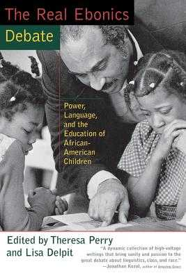 The Real Ebonics Debate: Power, Language, and the Education of African-American Children - Perry, Theresa, and Delpit, Lisa