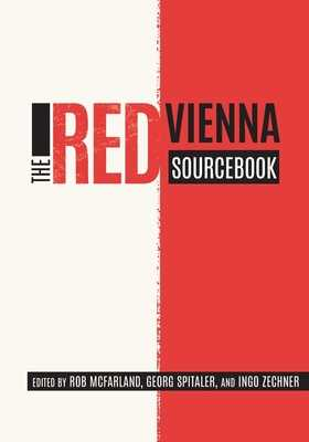 The Red Vienna Sourcebook - Zechner, Ingo (Editor), and Spitaler, Georg (Editor), and McFarland, Rob (Editor)