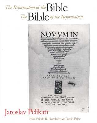 The Reformation of the Bible/The Bible of the Reformation - Pelikan, Jaroslav, Professor, and Hotchkiss, Valerie R (Contributions by), and Price, David (Contributions by)