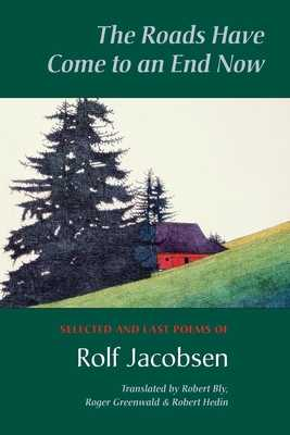 The Roads Have Come to an End Now: Selected and Last Poems of Rolf Jacobsen - Jacobsen, Rolf, and Bly, Robert (Translated by), and Hedin, Robert (Translated by)