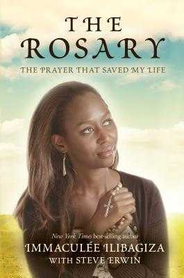 The Rosary: The Prayer That Saved My Life - Ilibagiza, Immaculee, and Erwin, Steve (Contributions by)