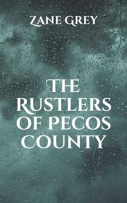 The Rustlers of Pecos County - Grey, Zane