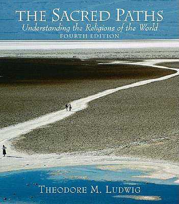 The Sacred Paths: Understanding the Religions of the World - Ludwig, Theodore M