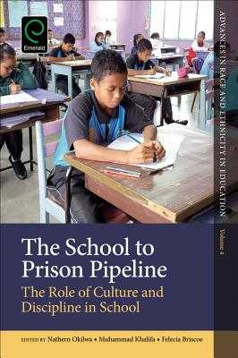 The School to Prison Pipeline: The Role of Culture and Discipline in School - Okilwa, Nathern (Editor), and Khalifa, Muhammad (Editor), and Briscoe, Felecia (Editor)