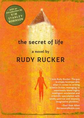 The Secret of Life - Rucker, Rudy, and Robinson, Kim Stanley (Introduction by)