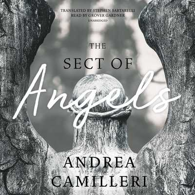 The Sect of Angels - Camilleri, Andrea, and Sartarelli, Stephen (Translated by), and Gardner, Grover (Read by)