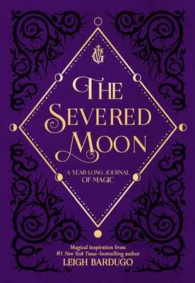 The Severed Moon: A Year-Long Journal of Magic - Bardugo, Leigh