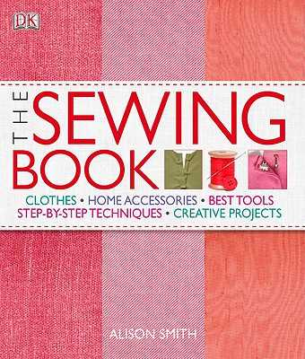 The Sewing Book: An Encyclopedic Resource of Step-By-Step Techniques - Smith, Alison