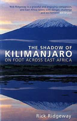 The Shadow of Kilimanjaro: On Foot Across East Africa - Ridgeway, Rick