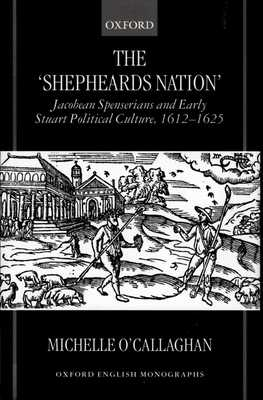 "The ""shepheard's Nation"": Jacobean Spenserians and Early Stuart Political Culture 1612-1625 - O'Callaghan, Michelle"
