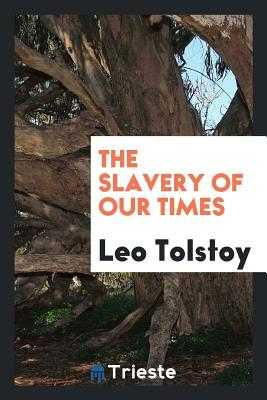 The Slavery of Our Times - Tolstoy, Leo