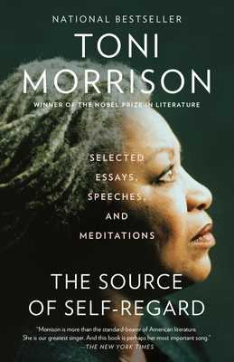 The Source of Self-Regard: Selected Essays, Speeches, and Meditations - Morrison, Toni