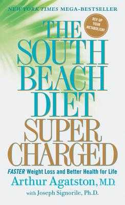 The South Beach Diet Supercharged: Faster Weight Loss and Better Health for Life - Agatston, Arthur, and Signorile, Joseph, PhD