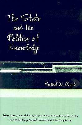 The State and the Politics of Knowledge - Apple, Michael W