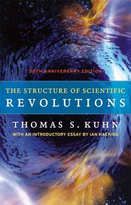 The Structure of Scientific Revolutions - Kuhn, Thomas S, and Hacking, Ian (Introduction by)