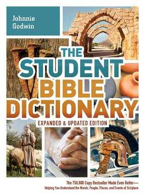 The Student Bible Dictionary: The 750,000 Copy Bestseller Made Even Better : Helping You Understand the Words, People, Places, and Events of Scripture - Godwin, Johnnie, and Godwin, Phyllis, and Dockrey, Karen
