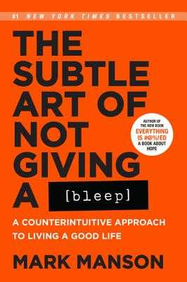 The Subtle Art of Not Giving a Bleep: A Counterintuitive Approach to Living a Good Life - Manson, Mark