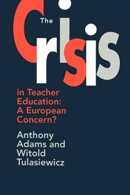 The The Crisis In Teacher Education: A European Concern? - Adams, Anthony, and Tulasiewicz, Witold