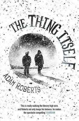 The Thing Itself - Roberts, Adam