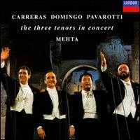 The Three Tenors in Concert - José Carreras (tenor); Luciano Pavarotti (tenor); Plácido Domingo (tenor); The Three Tenors (tenor); Zubin Mehta (conductor)