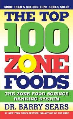 The Top 100 Zone Foods: The Zone Food Science Ranking System - Sears, Barry, Dr., PH.D.