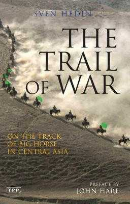 The Trail of War: On the Track of Big Horse in Central Asia - Hedin, Sven