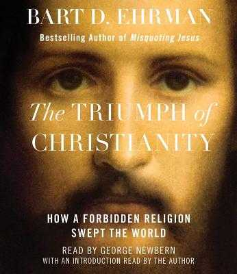 The Triumph of Christianity: How a Forbidden Religion Swept the World - Ehrman, Bart D, and Newbern, George (Read by)