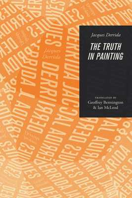 The Truth in Painting - Derrida, Jacques, and Bennington, Geoffrey (Translated by), and McLeod, Ian (Translated by)