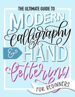 The Ultimate Guide to Modern Calligraphy & Hand Lettering for Beginners: Learn to Letter: A Hand Lettering Workbook with Tips, Techniques, Practice Pages, and Projects - June & Lucy