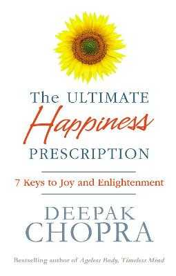 The Ultimate Happiness Prescription: 7 Keys to Joy and Enlightenment - Chopra, Deepak, Dr.