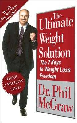 The Ultimate Weight Solution: The 7 Keys to Weight Loss Freedom - McGraw, Phil, Dr.