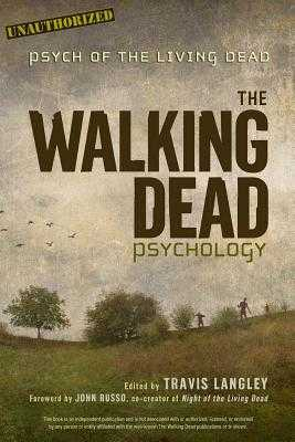 The Walking Dead Psychology, Volume 1: Psych of the Living Dead - Langley, Travis (Editor), and Russo, John (Foreword by)