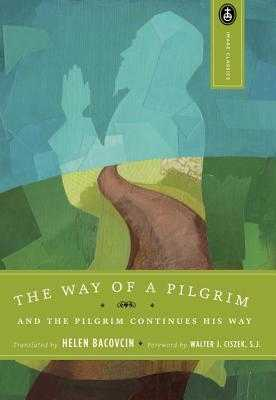 The Way of a Pilgrim: And the Pilgrim Continues His Way - Bacovcin, Helen (Translated by), and Ciszek, Walter J (Foreword by)